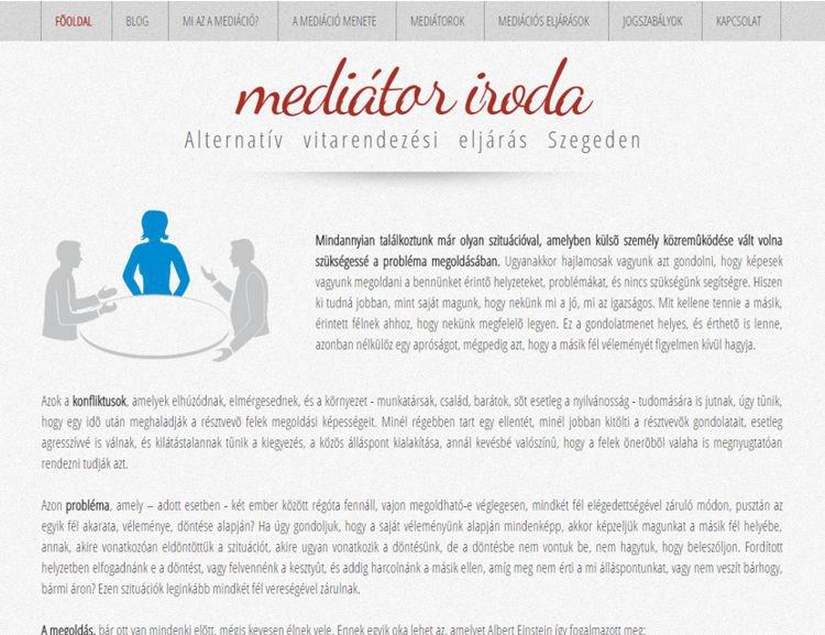 Szegedi mediátor iroda honlapja. A szolgáltatások bemutatásán túl, számos hasznos dolgokról is lehet olvasni a weboldalon. Nemrégiben elkészült az oldal blogrészlege is, így már lehetőség van egyedi cikkek írására és megjelentetésére a saját admin felület segítségével.