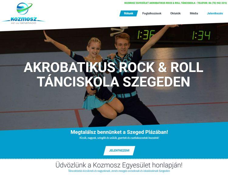 A szegedi Kozmosz Egyesület és Akrobatikus Rock&Roll tánciskola honlapja. A weboldalon megtaláljuk a különböző foglalkozásaikat, tánctanáraik bemutatkozó adatlapjait és médiamegjelenéseiket is. A portál az érdeklődők számára jelentkezési lehetőséget is biztosít az online felületen keresztül.