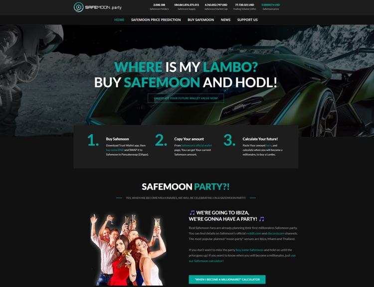 Nem hivatalos Safemoon oldal, angol nyelven. Többféle külső API felhasználásával képes az aktuális árakat kiejelezni. A portállal kalkulálható a hozam értéke a Safemoon árának növekedésével arányosan és megtudhatjuk, hogy a befektetésünkkel mikor vehetünk Lambo-t és leszünk milliomosok.